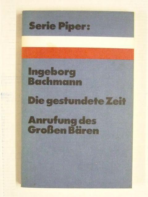 Die gestundete Zeit. Anrufung des Großen Bären (Serie Piper: 78) - Bachmann, Ingeborg