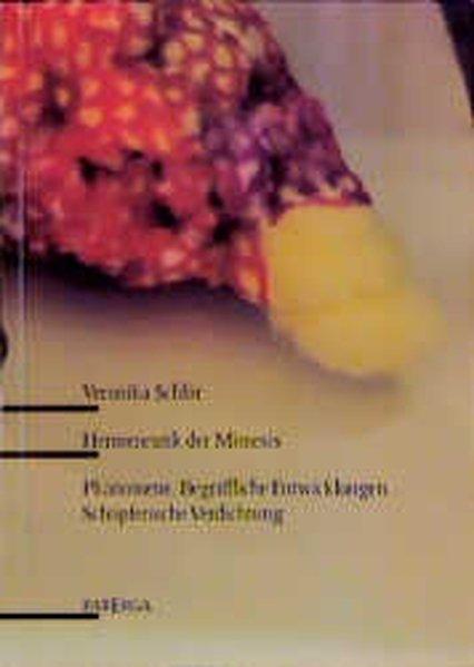 Hermeneutik der Mimesis : Phänomene, begriffliche Entwicklungen, schöpferische Verdichtung in der Lyrik Christine Lavants. - Schlör, Veronika