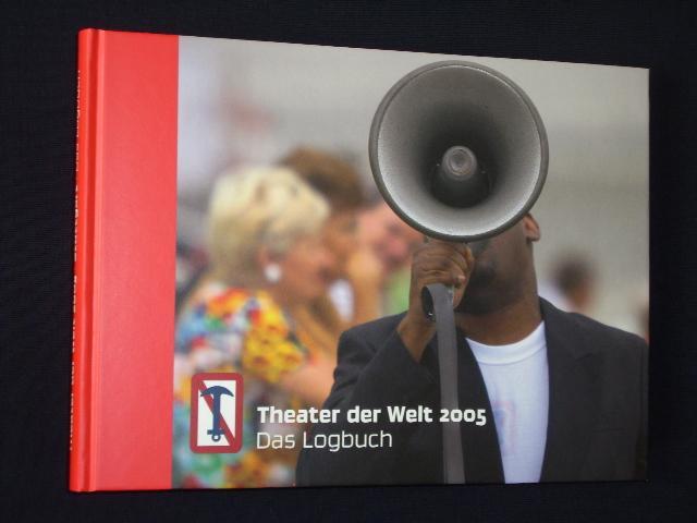 Theater der Welt 2005. Das Logbuch. Fotografien: Theater der Welt