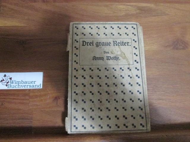 Drei graue Reiter - Roman: Wothe, Anny :