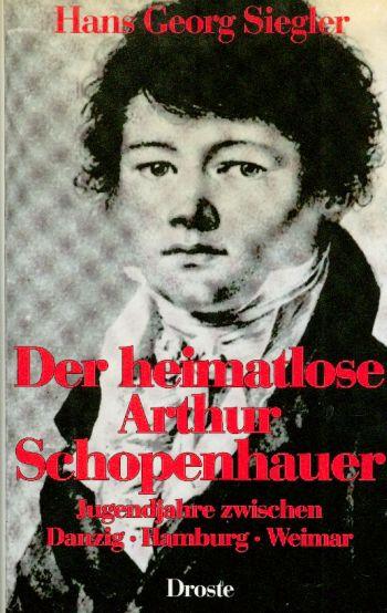 Der heimatlose Arthur Schopenhauer. Jugendjahre zwischen Danzig,: Siegler, Hans Georg: