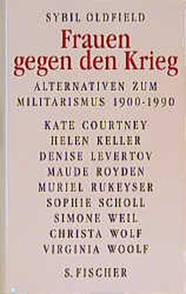 Frauen gegen den Krieg : Alternativen zum Militärismus 1900 - 1990. - Oldfield, Sybil