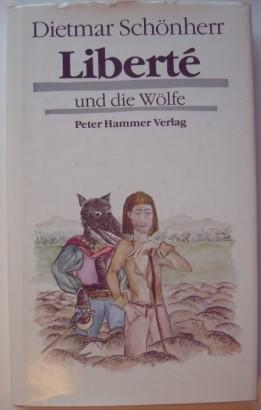 Liberté und die Wölfe.: Schönherr, Dietmar