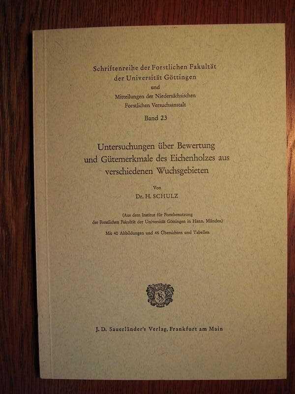 Untersuchungen über Bewertung und Gütemerkmale des Eichenholzes: Schulz, H.: