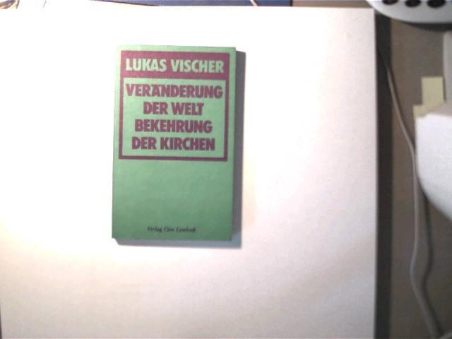 Veränderungen der Welt Bekehrung der Kirchen,: Vischer, Lukas: