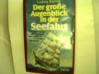 Der grosse Augenblick in der Seefahrt, Vom Handelsschiff der Pharaonen zum modernen Großraumtransporter, - Barring, Ludwig.