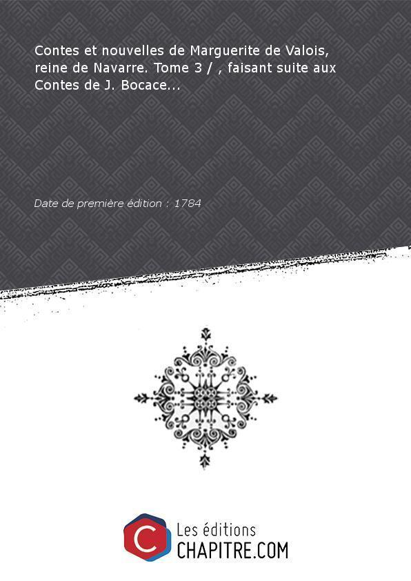 Contes et nouvelles de Marguerite de Valois, reine de Navarre. Tome 3 , faisant suite aux Contes de J. Bocace. [Edition de 1784] - Marguerite d'Angoulême (reine de Navarre - 1492-1549)