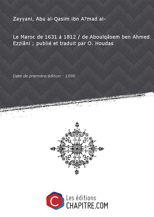 Le Maroc de 1631 à 1812 de Aboulqâsem ben Ahmed Ezziâni - publié et traduit par O. Houdas [Edition de 1886] - Zayyani, Abu al-Qasim ibn A?mad al- (1734-1833)