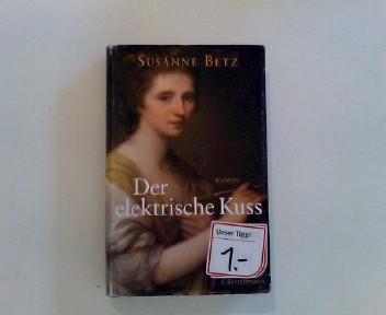 Der elektrische Kuss : Roman. - Betz, Susanne