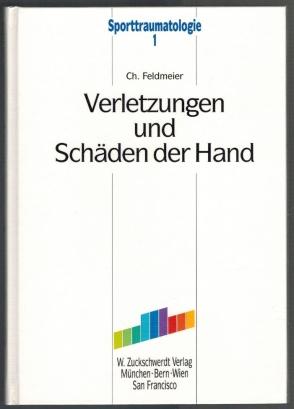 Verletzungen und Schäden der Hand; 341 Abbildungen, teils farbig; mit einem Beitrag von H. Hempfling; Sporttraumatologie 1 - Feldmeier, Ch.