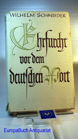 Ehrfurcht vor dem deutschen Wort: Schneider, Wilhelm: