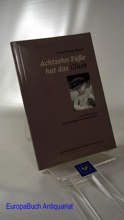 Achtzehn Füße hat das Glück: Geschichten und Erinnerungen eines alten Seglers Edition Korund im Karin Fischer Verlag - Kruse, Hans-Rudolf