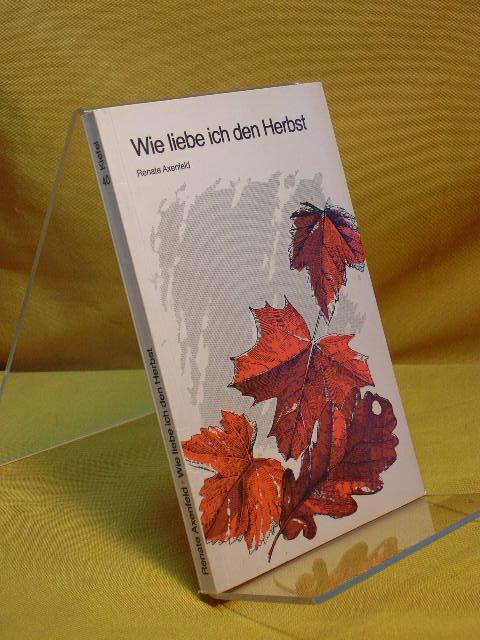 Wie liebe ich den Herbst. [Grossdruck-Taschenbücher] ,: Axenfeld, Renate: