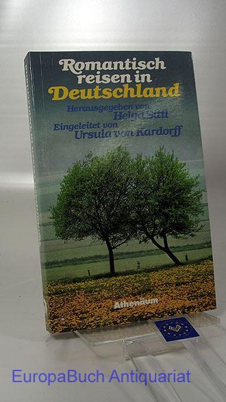 Romantisch reisen in Deutschland - Kardorff, Ursula von und Helga Sittl