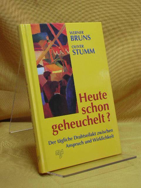 Heute schon geheuchelt? : Der tägliche Drahtseilakt: Bruns, Werner und