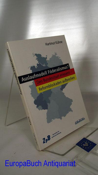 Auslaufmodell Föderalismus? Den Bundesstatt erneuern - Reformblockaden: Kühne, Hartmut: