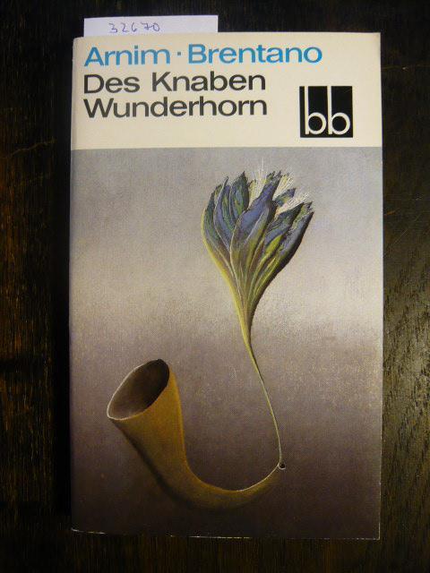 Des Knaben Wunderhorn. Eine Auswahl: Arnim, Ludwig Achim