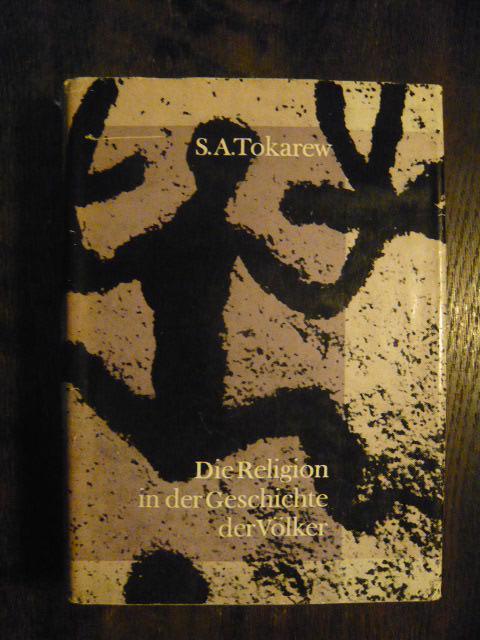 Die Religion in der Geschichte der Völker.: Tokarew, S. A.