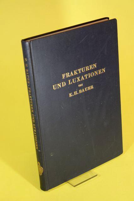 Frakturen und Luxationen - Ein kurzgefasstes Lehrbuch: Bauer, Dr. K.