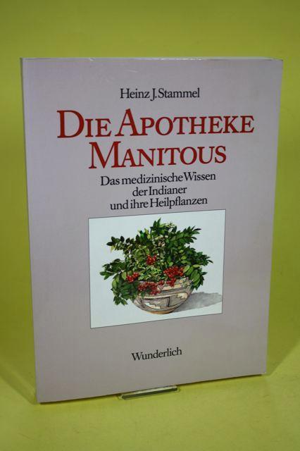 Die Apotheke Manitous Das medizinische Wissen der: Stammel, Heinz J.