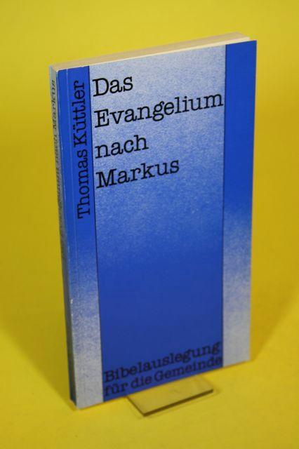Das Evangelium nach Markus - Bibelauslegung für die Gemeinde - Küttler, Thomas