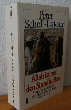 ALLAH IST MIT DEN STANDHAFTEN : Begegnungen: Scholl-Latour, Peter: