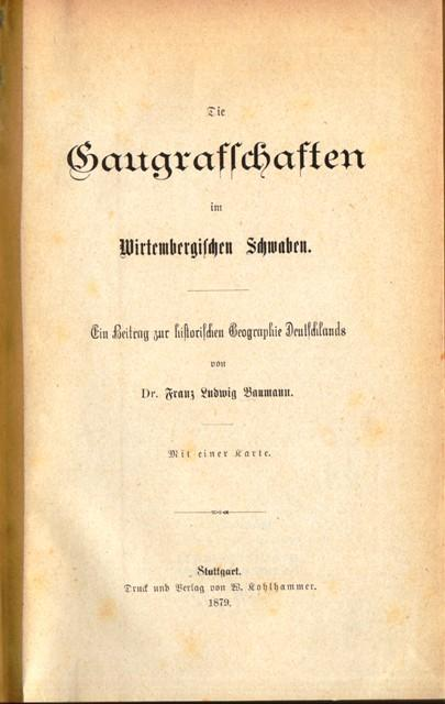 Die Gaugrafschaften im Wirtembergischen Schwaben. Ein Beitrag: Baumann, Dr. Franz