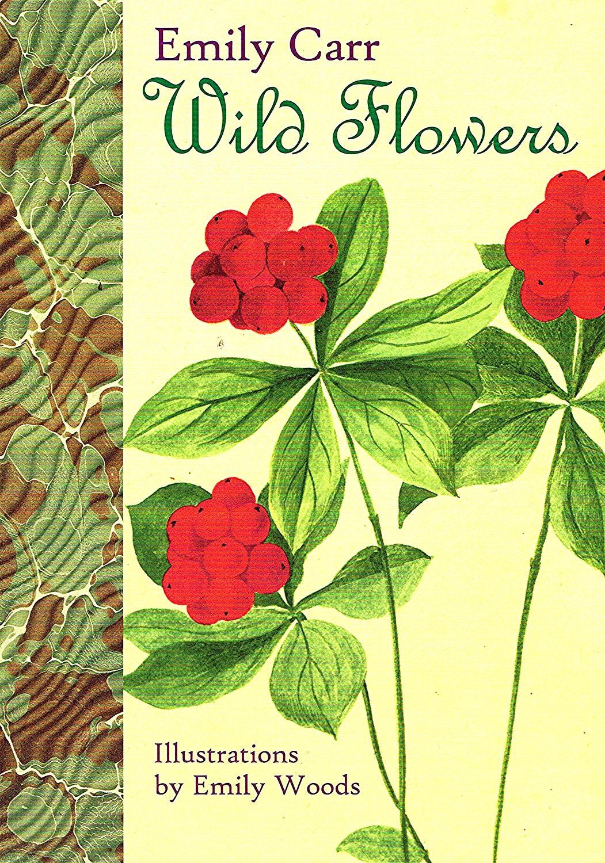 Wild Flowers : - Emily Carr ( Illustrator ) Emily Woods
