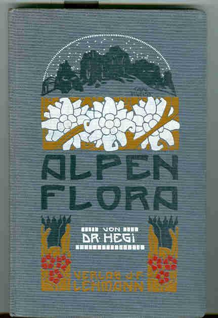 Alpenflora. Die verbreitetsten Alpenpflanzen von Bayern, Österreich: Hegi, Gustav Dr.: