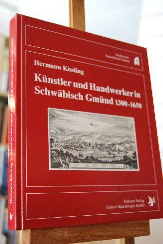 Künstler und Handwerker in Schwäbisch Gmünd 1300: Kissling, Hermann: