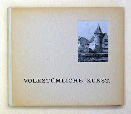 Volkstümliche Kunst. Ansichten von alten Heimatlichen Bauformen,: Gerlach, Martin