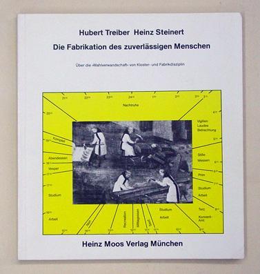 Die Fabrikation des zuverlässigen Menschen. Über die: Treiber, Hubert u.