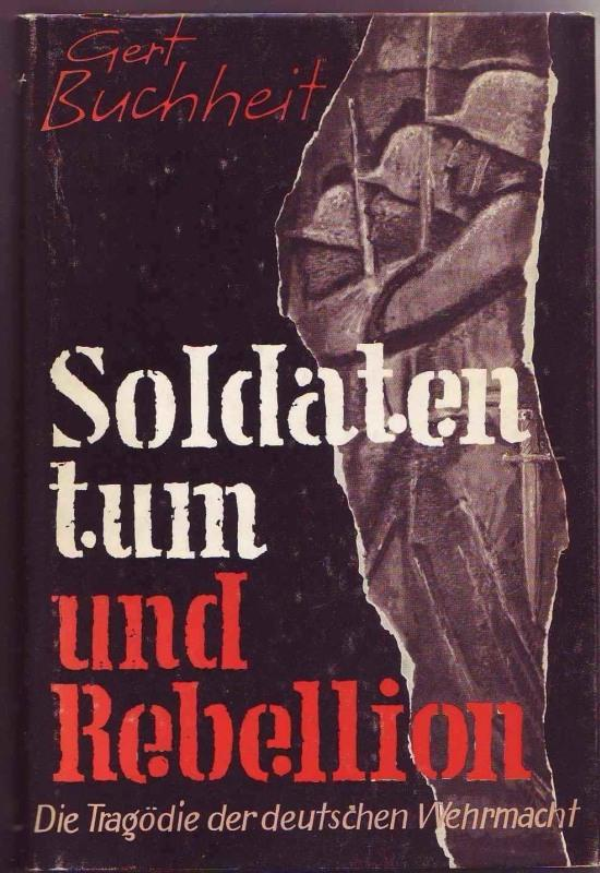 Soldatentum und Rebellion. Die Tragödie der deutschen: Buchheit, Gert