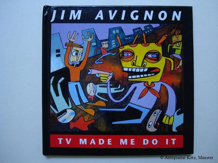 TV made me do it.: Avignon, Jim:
