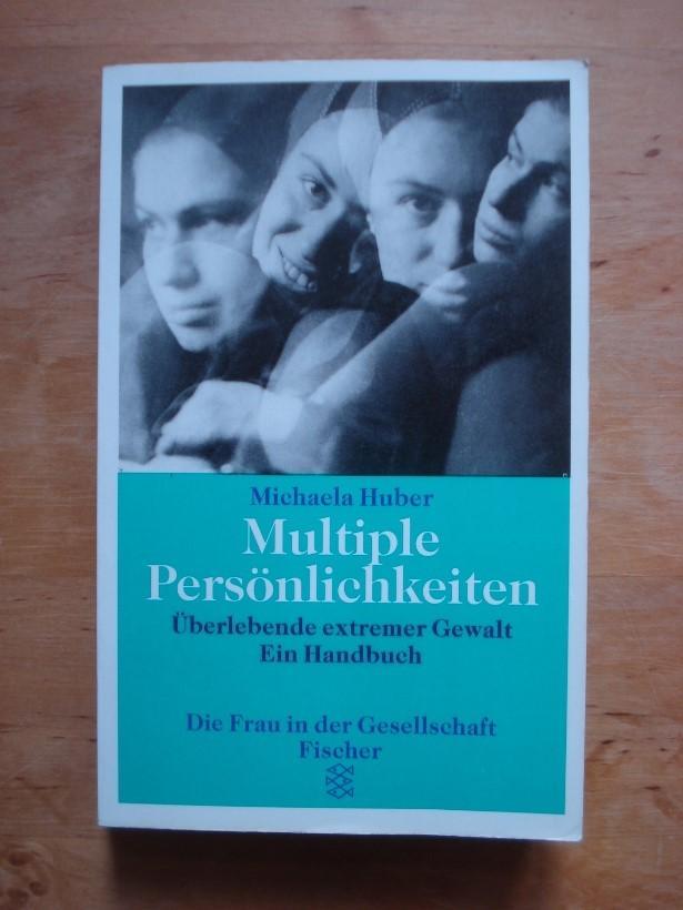 Multiple Persönlichkeiten - Überlebende extremer Gewalt. Ein: Huber, Michaela