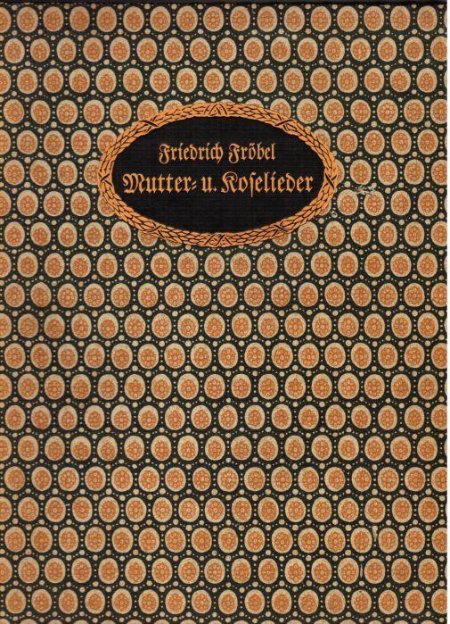Mutter- und Kose-Lieder. Dichtung und Bilder zur: Fröbel, Friedrich