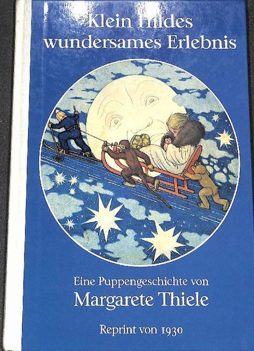 Klein Hildes wundersames Erlebnis eine Puppengeschichte von: Thiele, Margarete