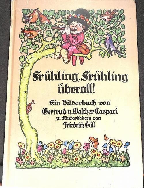 Frühling, Frühling überall! Ein Bilderbuch mit Bildern: Gertrud Caspari