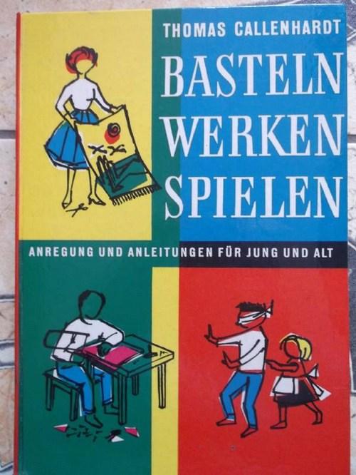 Basteln, Werken, Spielen / Thomas Callenhardt: Callenhardt, Thomas