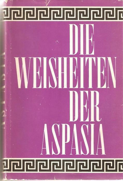Die Weisheiten der Aspasia eine klassische Liebeslehre.von: Foregger, Fritz