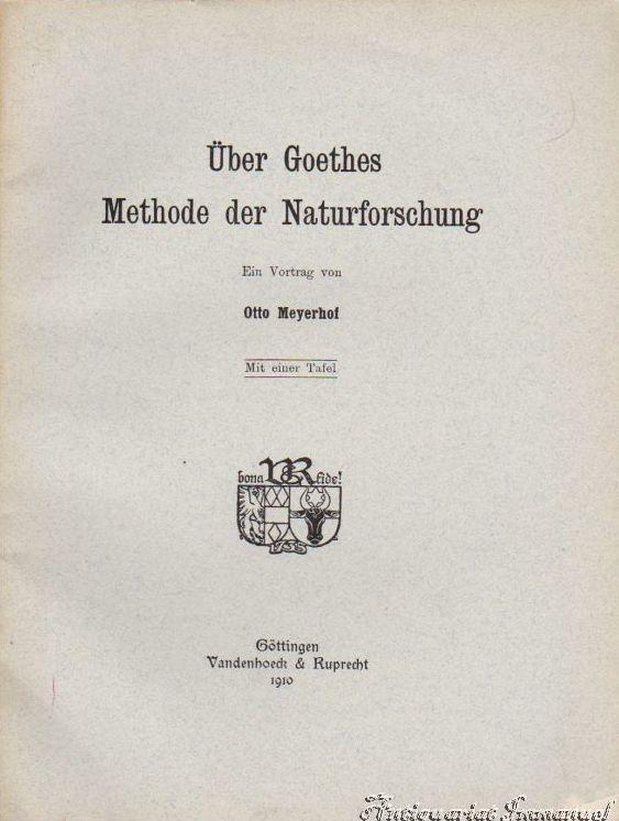 Über Goethes Methode der Naturforschung. Ein Vortrag.: Meyerhof, Otto