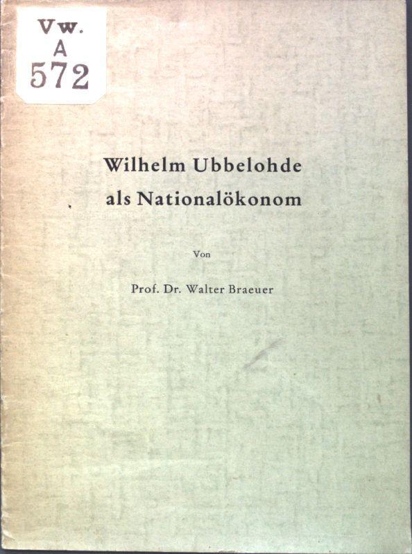 Wilhelm Ubbelohde als Nationalökonom;: Braeuer, Walter: