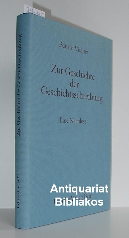 Zur Geschichte der Geschichtsschreibung. Eine Nachlese. Mit: Eduard Vischer