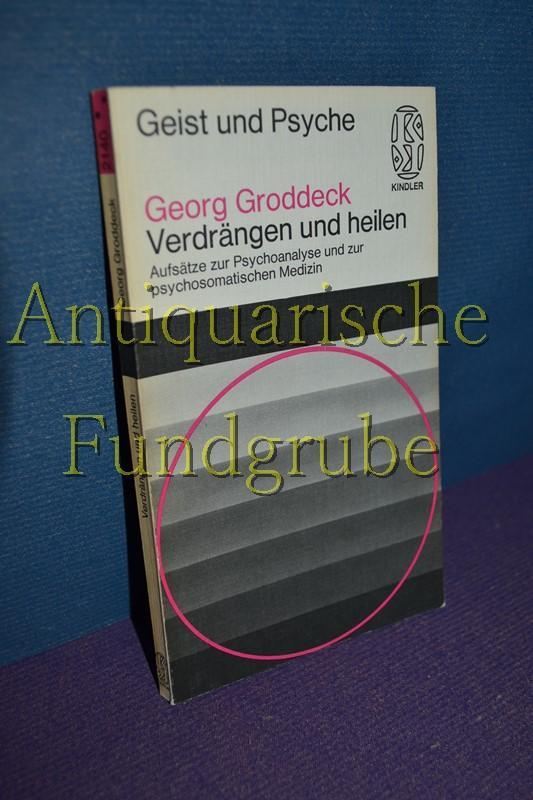 Verdrängen und heilen : Aufsätze z. Psychoanalyse: Groddeck, Georg:
