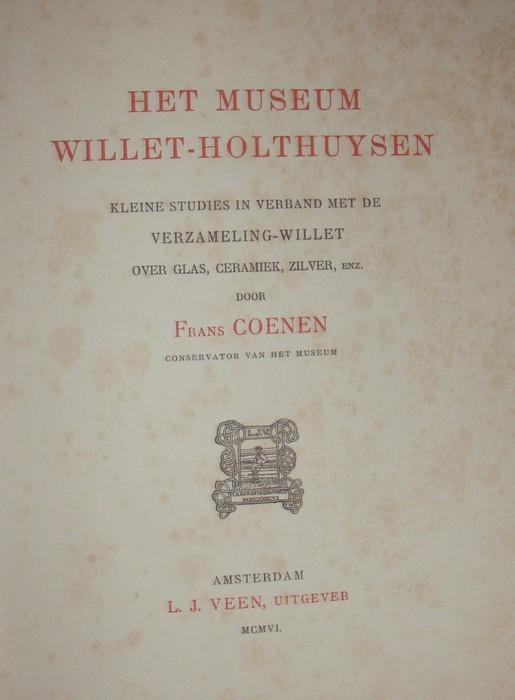 Het Museum Willet-Holthuysen. Kleine Studies in Verband: Coenen, Frans: