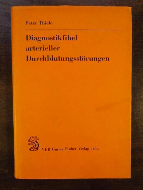 Diagnostikfibel arterieller Durchblutungsstörungen. Mit 79 Abbildungen, 8: Thiele, Peter