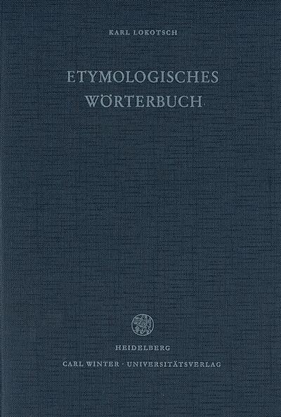 Etymologisches Wörterbuch der europäischen (germanischen, romanischen und slavischen) Wörter orientalischen Ursprungs - Karl Lokotsch