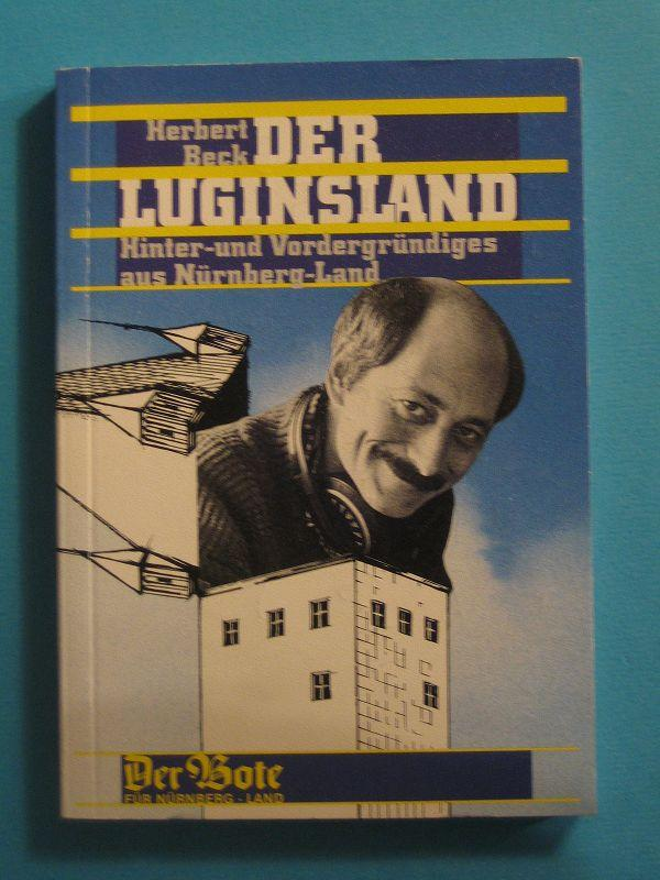Der Luginsland. Hinter- und Vordergründiges aus Nürnberg-Land.: Beck, Herbert