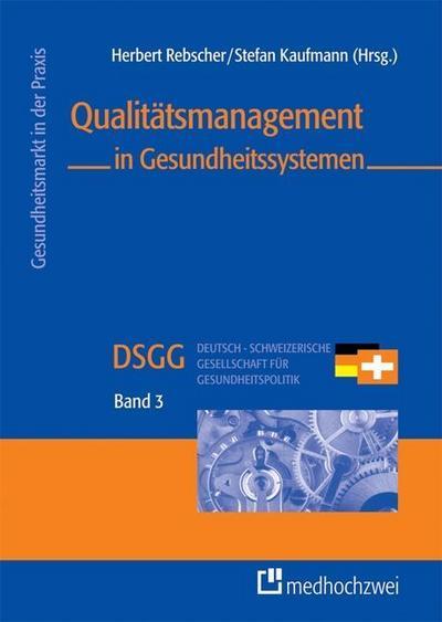 Qualitätsmanagement in Gesundheitssystemen (Gesundheitsmarkt in der Praxis): Herbert Rebscher, Stefan