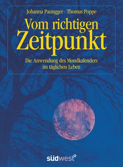 Vom richtigen Zeitpunkt : Die Anwendung des Mondkalenders im täglichen Leben - Johanna Paungger